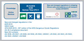 Remember: Monday, 29 October 2018 from 10.00-11.00 German Time UTC+1 Online Seminar - Free of charge for Lithium Battery Service Portal License Customers New and changed regulations in shipping lithium cells and batteries on all transport modes 2018/2019