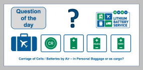 Question of the Day:  Carriage of Cells / Batteries by Air – in Personal Baggage or as cargo?