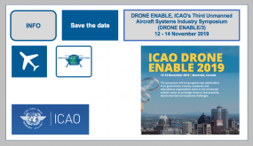 DRONE ENABLE, ICAO's Third Unmanned Aircraft Systems Industry Symposium (DRONE ENABLE/3) 12 - 14 November 2019 Montréal , CANADA