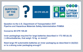 Question of the day: Need large HV automobile batteries an inner packaging as described in (b)(3)(i) or is a strong outer packaging enough? Concerns packaging requirements for lithium batteries 49 CFR 105.20